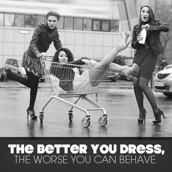 The better you dress the worse you can behave